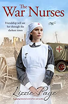 The War Nurses: A gripping historical novel of love and sacrifice by [Page, Lizzie]