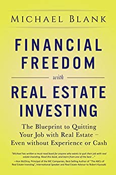 Financial Freedom with Real Estate Investing: The Blueprint To Quitting Your Job With Real Estate - Even Without Experience Or Cash by [Blank, Michael]