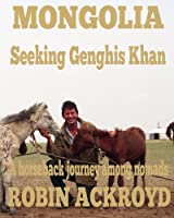 Mongolia: Seeking Genghis Khan: A Horseback Journey Among Nomads
