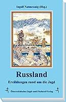 Russland: Erzaehlungen rund um die Jagd - vom Zarenreich bis zur Gegenwart