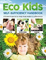 Eco Kids Self-Sufficiency Handbook: Steam Projects to Help Kids Make a Difference