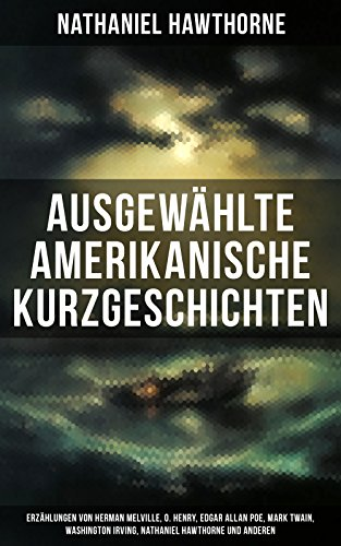 Download Ausgewählte amerikanische Kurzgeschichten: Erzählungen von Herman Melville, O. Henry, Edgar Allan Poe, Mark Twain, Washington Irving, Nathaniel Hawthorne ... + Die karmesinrote Kerze... (German Edition) B074MJ5BXV