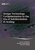 Design Technology Co-optimization in the Era of Sub-resolution Ic Scaling (Tutorial Texts)