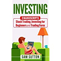 Investing: 3 Manuscripts: Stock Trading, Investing for Beginners and Trading Forex (English Edition)