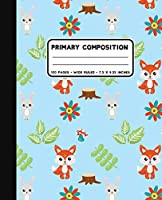 Primary Composition: Woodland Fox and Rabbit Handwriting Notebook at 7.5 x 9.25 Inches | 100 Pages | Back To School For Young Children