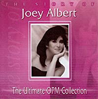 THE STORY OF Joey Albert - The Ultimate OPM Collection