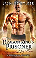 The Dragon King's Prisoner: A Paranormal Romance (Separated by Time)