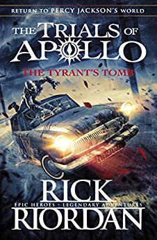 The Tyrant's Tomb (The Trials of Apollo Book 4) by [Riordan, Rick]