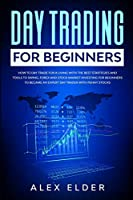 Day Trading for Beginners: How to Day Trade for A Living with the Best Strategies and Tools  to Swing, Forex and Stock Market Investing for Beginners to Became an Expert Day Trader (Penny Stocks)