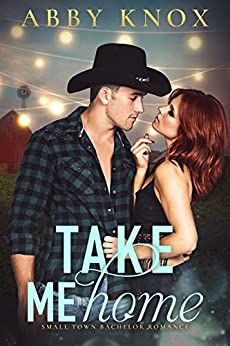 Take Me Home (Small Town Bachelor Romance) by [Knox, Abby]