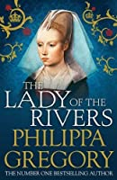 The Lady of the Rivers (Cousins' War) by Philippa Gregory(2012-03-29)