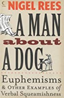 A Man About a Dog: Euphemisms & Other Examples of Verbal Squeamishness