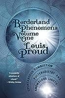 Borderland Phenomena Volume One: Spontaneous Combustion, Poltergeistry and Anomalous Lights