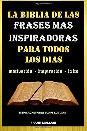 Download La Biblia de Las Frases Mas Inspiradoras Para Todos Los Dias: Motivacion - Inspiracion - Exito (Pensamiento Positivo) 1973783673