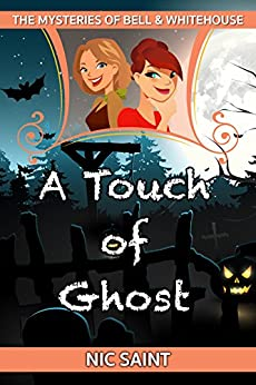 A Touch of Ghost (The Mysteries of Bell & Whitehouse Book 5) by [Saint, Nic]