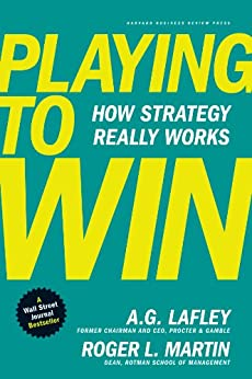 Playing to Win: How Strategy Really Works by [Lafley, A.G., Martin, Roger L.]