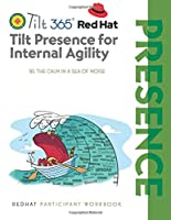 Tilt Presence for Internal Agility: RedHat Participant Workbook (Tilt Workshop series for RedHat)