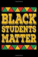 """Black Students Matter: Journal / Notebook / Diary Gift - 6""""x9"""" - 120 pages - White Lined Paper - Matte Cover"""""""