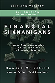 Financial Shenanigans, Fourth Edition:  How to Detect Accounting Gimmicks & Fraud in Financial Reports by [Schilit, Howard M., Perler, Jeremy, Engelhart, Yoni]