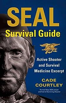 SEAL Survival Guide: Active Shooter and Survival Medicine Excerpt by [Courtley, Cade]