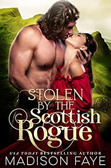 Stolen By The Scottish Rogue by [Faye, Madison]