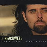 Like a Place I Haven't Seen by J. Blackwell (2006-08-22)