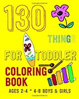 130 Things for toddler coloring book: Interior with all kinds of drawings, fruits, numbers, letters, cars, animals, creativity for children for kids ages 2-6 (coloring books for children)