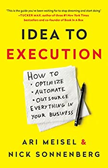 Idea to Execution: How to Optimize, Automate, and Outsource Everything in Your Business by [Meisel, Ari, Sonnenberg, Nick]