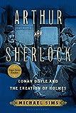 Arthur and Sherlock: Conan Doyle and the Creation of Holmes