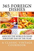 365 Foreign Dishes: Around The World In Food For Every Day Of The Year. [並行輸入品]