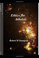 Ethics for Atheists