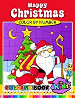 Happy Christmas Color by Number Coloring Book for Kids: Activity Book for Boy, Girls, Kids Ages 2-4,3-5,4-8 Coloring Book