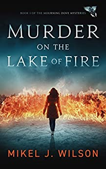 Murder on the Lake of Fire (Mourning Dove Mysteries Book 1) by [Wilson, Mikel J.]