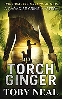 Torch Ginger (Paradise Crime Mysteries, Book 2) by [Neal, Toby]