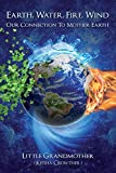 Earth, Water, Fire, Wind: Our Connection to Mother Earth (English Edition) 画像