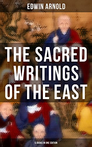 The Sacred Writings of the East - 5 Books in One Edition: The Light of Asia, The Essence of Buddhism, Bhagavad-Gita, Hindu Literature & Indian Spiritual ... & Hinduism Collection) (English Edition)
