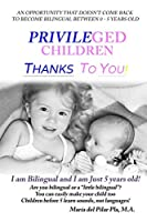 Privileged Children Thanks to You!: I am Bilingual and I am Just 5 Years Old!