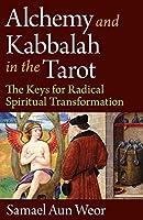 Alchemy & Kabbalah in the Tarot: The Keys of Radical Spiritual Transformation