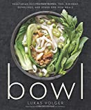 Bowl: Vegetarian Recipes for Ramen, Pho, Bibimbap, Dumplings…