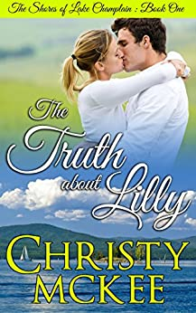 The Truth About Lilly (The Shores of Lake Champlain Book 1) by [McKee, Christy]