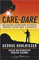 Care to Dare: Unleashing Astonishing Potential Through Secure Base Leadership (J-B Warren Bennis Series)
