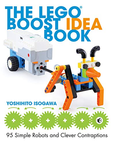 The LEGO BOOST Idea Book: 95 Simple Robots and Hin...