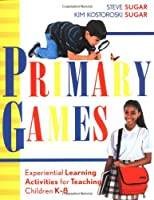 Primary Games: Experiential Learning Activities for Teaching Children K-8 (Jossey Bass Education Series)