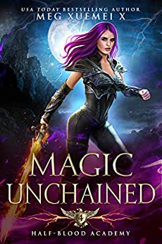 Half-Blood Academy 4: Magic Unchained: an academy reverse harem paranormal romance by [Xuemei X, Meg]