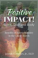 Positive Impact! Spirit, Soul and Body: Benefits of a Sports Ministry in the Local Church