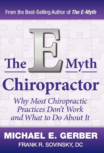 Download The E-Myth Chiropractor: Why Most Chiropractic Practices Don't Work and What to Do About It 0983500134