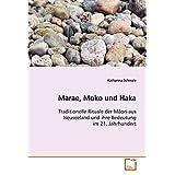Marae, Moko und Haka: Traditionelle Rituale der Maori aus Neuseeland undihre Bedeutung im 21. Jahrhundert
