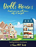Teaching Kids to Use Scissors (Doll House Interior Designer): Furnish your own doll houses with cut and paste furniture. This book is designed to improve hand-eye coordination, develop fine and gross motor control, develop visuo-spatial skills, and to hel