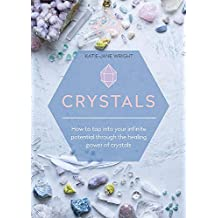 Crystals: How to tap into your infinite potential through the healing power of crystals
