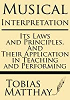 Musical Interpretation: Its Laws and Principles, and Their Application in Teaching and Performing